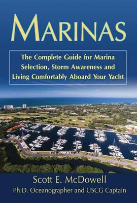 Marinas: The Complete Guide for Marina Selection, Storm Awareness & Living Comfortably Aboard Your Yacht (Paperback)