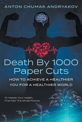 Death by 1,000 Paper Cuts: How to Achieve a Healthier You For a Healthier World (Paperback)