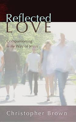 Reflected Love: Companioning in the Way of Jesus (Paperback)