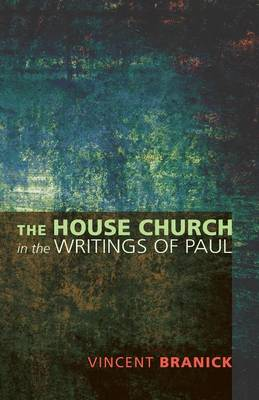 The House Church in the Writings of Paul (Paperback)