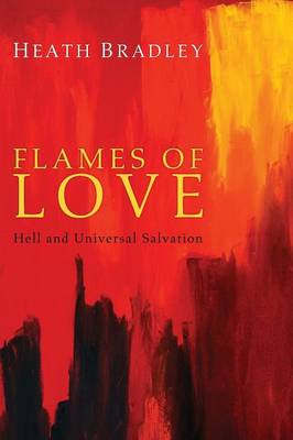 Flames of Love: Hell and Universal Salvation (Paperback)