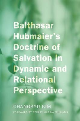 Balthasar Hubmaier's Doctrine of Salvation in Dynamic and Relational Perspective (Paperback)