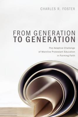 From Generation to Generation: The Adaptive Challenge of Mainline Protestant Education in Forming Faith (Paperback)
