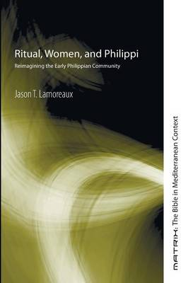 Ritual, Women, and Philippi: Reimagining the Early Philippian Community (Paperback)