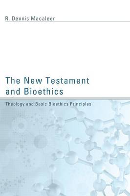 New Testament and Bioethics: Theology and Basic Bioethics Principles (Paperback)