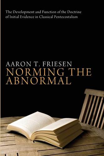 Norming the Abnormal: The Development and Function of the Doctrine of Initial Evidence in Classical Pentecostalism (Paperback)