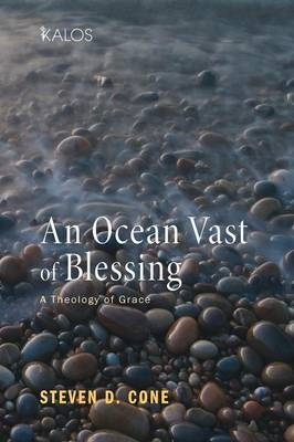 An Ocean Vast of Blessing: A Theology of Grace - Kalos (Paperback)