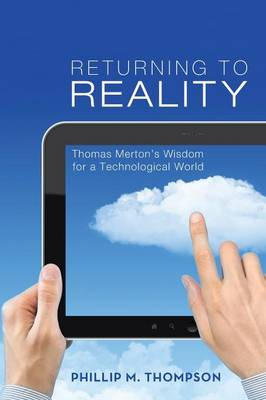 Returning to Reality: Thomas Merton's Wisdom for a Technological World (Paperback)