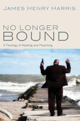 No Longer Bound: A Theology of Reading and Preaching (Paperback)