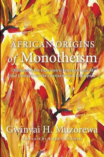 African Origins of Monotheism: Challenging the Eurocentric Interpretation of God Concepts on the Continent and in Diaspora (Paperback)