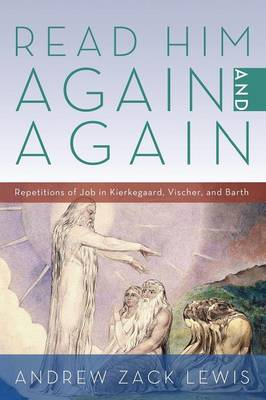 Read Him Again and Again: Repetitions of Job in Kierkegaard, Vischer, and Barth (Paperback)