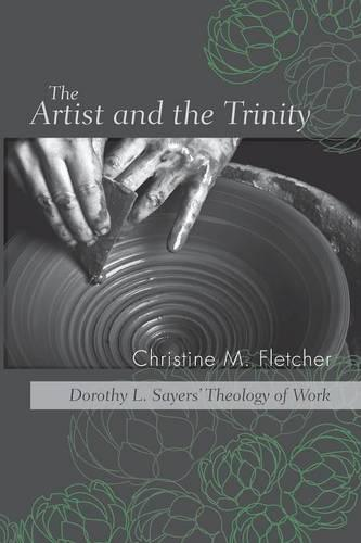 The Artist and the Trinity: Dorothy L. Sayers' Theology of Work (Paperback)