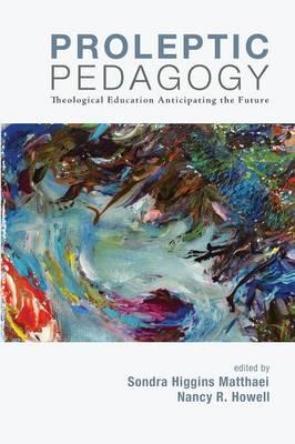 Proleptic Pedagogy: Theological Education Anticipating the Future (Paperback)