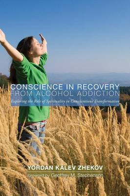 Conscience in Recovery from Alcohol Addiction: Exploring the Role of Spirituality in Conscientious Transformation (Paperback)