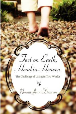 Feet on Earth, Head in Heaven: The Challenge of Living in Two Worlds (Paperback)
