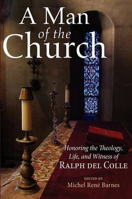A Man of the Church: Honoring the Theology, Life, and Witness of Ralph Del Colle (Paperback)