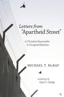 """Letters from """"Apartheid Street"""": A Christian Peacemaker in Occupied Palestine (Paperback)"""