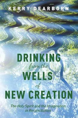 Drinking from the Wells of New Creation (Paperback)