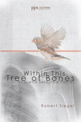 Within This Tree of Bones: New and Selected Poems - Poiema Poetry (Paperback)