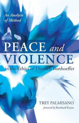 Peace and Violence in the Ethics of Dietrich Bonhoeffer (Paperback)