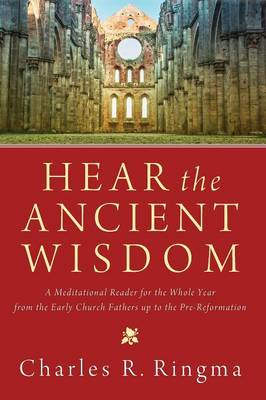 Hear the Ancient Wisdom: A Meditational Reader for the Whole Year from the Early Church Fathers Up to the Pre-Reformation (Paperback)