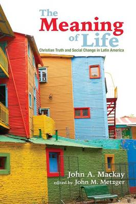 The Meaning of Life: Christian Truth and Social Change in Latin America (Paperback)