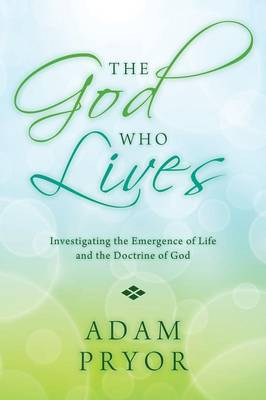 The God Who Lives: Investigating the Emergence of Life and the Doctrine of God (Paperback)