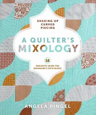 A Quilters Mixology: Shaking Up Curved Piecing (Paperback)