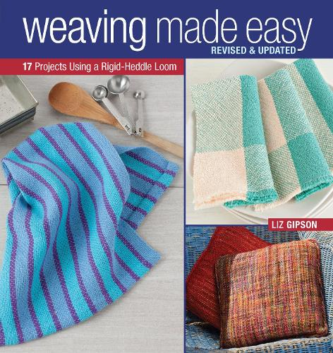 Weaving Made Easy: Revised and Updated - 17 Projects Using a Rigid-Heddle Loom (Paperback)