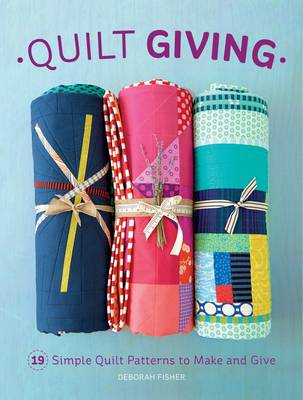 Quilt Giving: 19 Simple Quilt Patterns to Make and Give (Paperback)