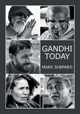 Gandhi Today: A Report on India's Gandhi Movement and Its Experiments in Nonviolence and Small Scale Alternatives (25th Anniversary Edition) (Paperback)