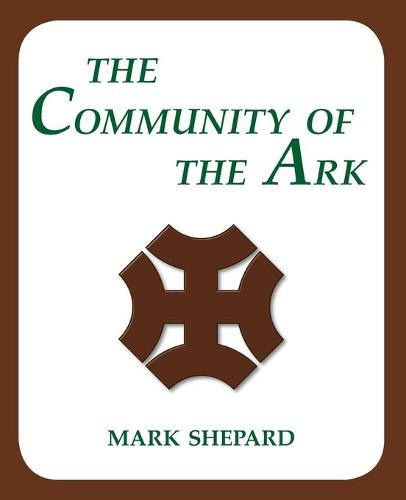 The Community of the Ark: A Visit with Lanza del Vasto, His Fellow Disciples of Mahatma Gandhi, and Their Utopian Community in France (20th Anniversary Edition) (Paperback)