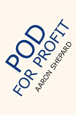 Pod for Profit: More on the New Business of Self Publishing, or How to Publish Your Books with Online Book Marketing and Print on Demand by Lightning Source (Paperback)