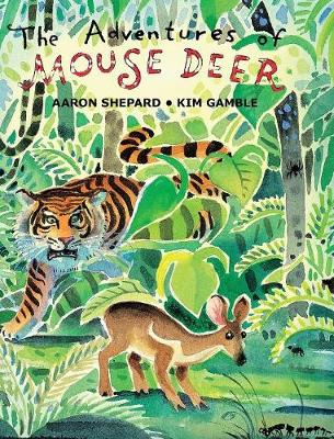 The Adventures of Mouse Deer: Favorite Folk Tales of Southeast Asia (Hardback)