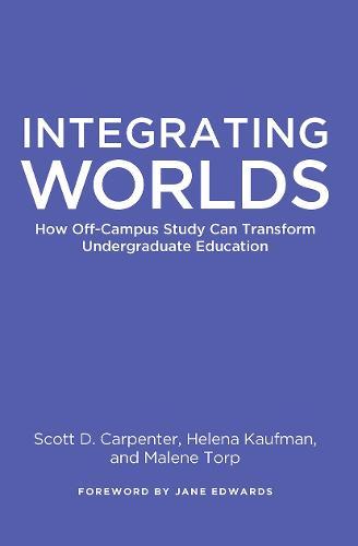 Integrating Worlds: How Off-Campus Study Can Transform Undergraduate Education (Hardback)