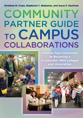 The Community Partner Guide to Campus Collaborations: Enhance Your Community By Becoming a Co-Educator With Colleges and Universities (Paperback)
