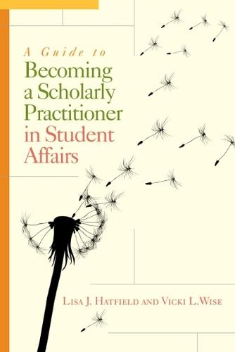 A Guide to Becoming a Scholarly Practitioner in Student Affairs (Paperback)