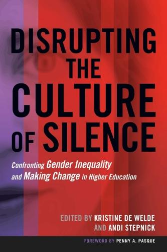 Disrupting the Culture of Silence: Confronting Gender Inequality and Making Change in Higher Education (Paperback)