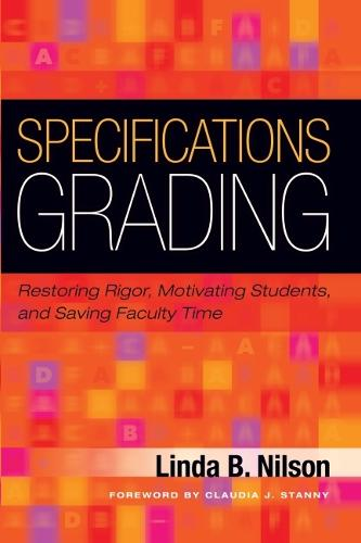 Specifications Grading: Restoring Rigor, Motivating Students, and Saving Faculty Time (Hardback)