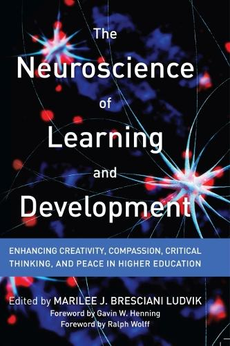 The Neuroscience of Learning and Development: Enhancing Creativity, Compassion, Critical Thinking, and Peace in Higher Education (Paperback)