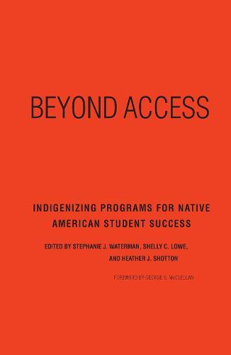 Beyond Access: Indigenizing Programs for Native American Student Success (Hardback)