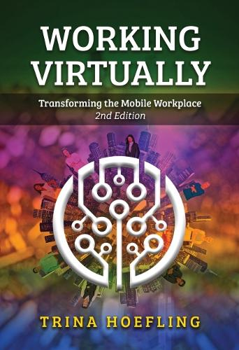 Working Virtually: Transforming the Mobile Workplace (Paperback)