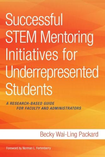 Successful STEM Mentoring Initiatives for Underrepresented College Students: A Research-Based Guide for Faculty and Administrators (Paperback)