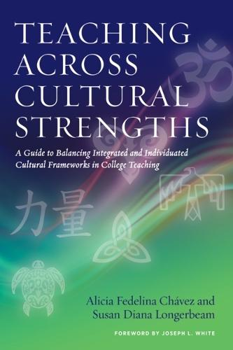 Teaching Across Cultural Strengths: A Guide to Balancing Integrated and Individuated Cultural Frameworks in College Teaching (Hardback)