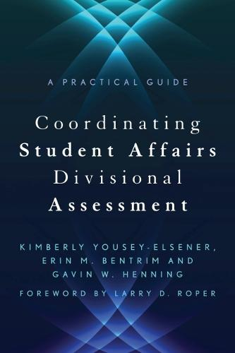 Coordinating Student Affairs Divisional Assessment: A Practical Guide (Hardback)