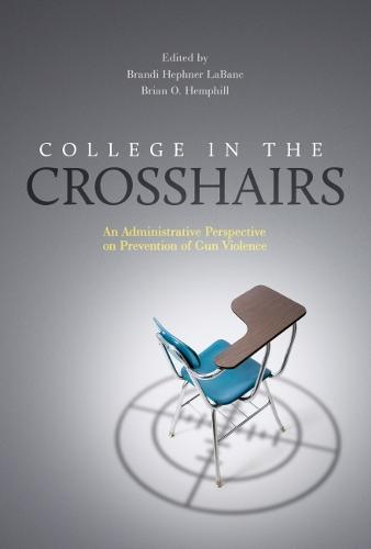 College in the Crosshairs: An Administrative Perspective on Prevention of Gun Violence (Hardback)