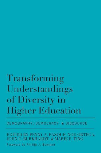 Transforming Understandings of Diversity in Higher Education: Demography, Democracy, & Discourse (Hardback)