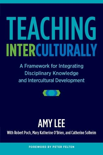 Teaching Interculturally: A Framework for Integrating Disciplinary Knowledge and Intercultural Development (Hardback)