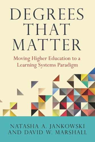 Degrees That Matter: Moving Higher Education to a Learning Systems Paradigm (Hardback)