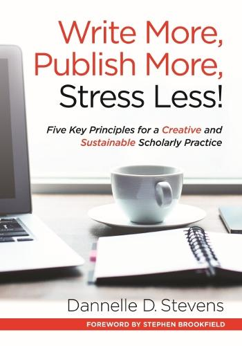 Write More, Publish More, Stress Less!: Five Key Principles for a Creative and Productive Scholarly Practice (Paperback)